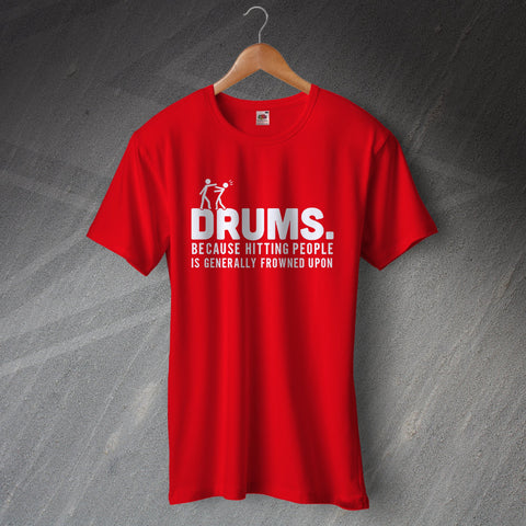 Drummer T-Shirt Drums Because Hitting People is Generally Frowned Upon