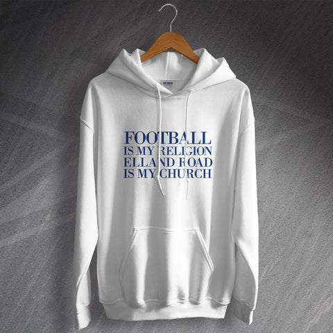 Leeds Football Hoodie Football is My Religion Elland Road is My Church