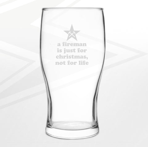 Fire Service Pint Glass Engraved A Fireman is Just for Christmas not for Life