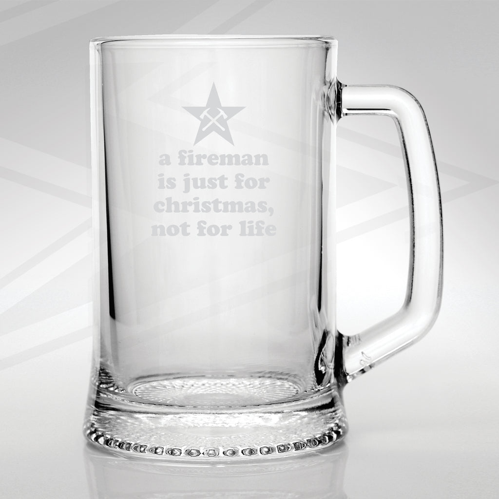A Fireman is Just for Christmas not for Life Engraved Glass Tankard