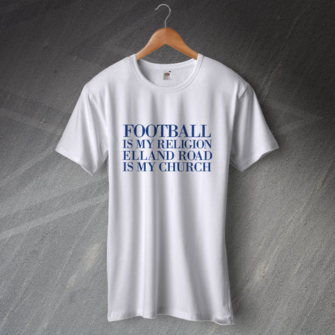 Leeds Football T-Shirt Football is My Religion Elland Road is My Church