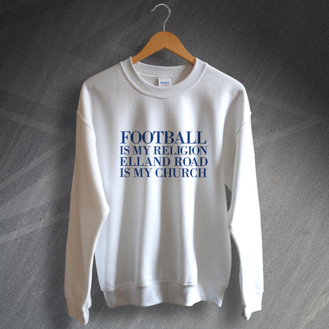 Leeds Football Sweatshirt Football is My Religion Elland Road is My Church