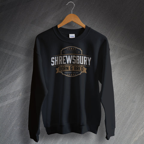 Shrewsbury Sweatshirt Genuine Shrewsbury Born and Bred