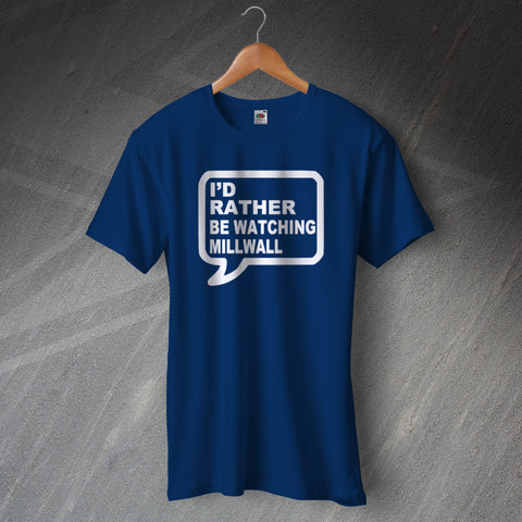 Millwall Football T-Shirt I'd Rather Be Watching Millwall