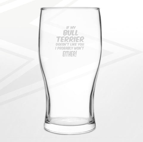 Bull Terrier Pint Glass Engraved If My Bull Terrier Doesn't Like You I Probably Won't Either