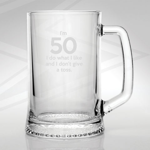 50 Glass Tankard Engraved I'm 50 I Do What I Like and I Don't Give a Toss