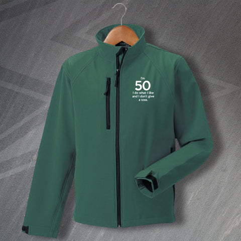 50 Jacket Embroidered Softshell I'm 50 I Do What I Like and I Don't Give a Toss