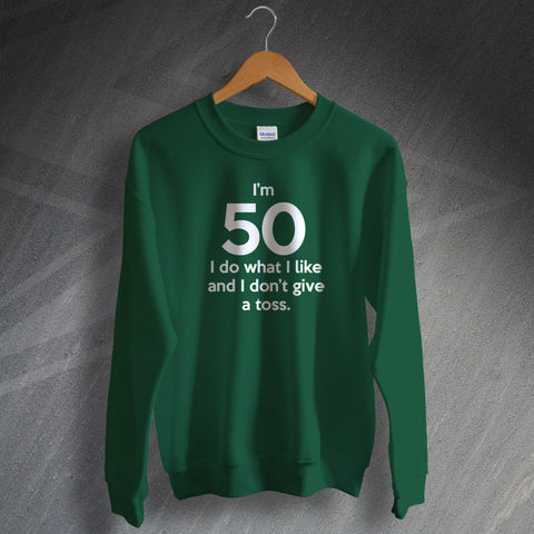 50 Sweatshirt I'm 50 I Do What I Like and I Don't Give a Toss