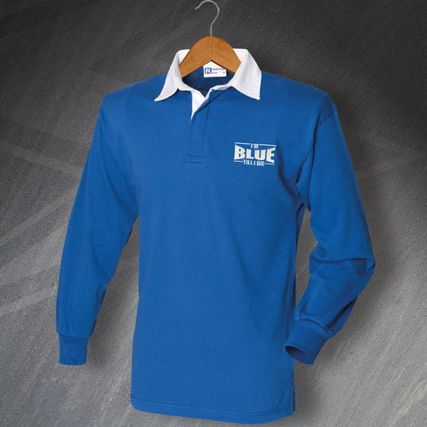 I'm Blue Till I Die Embroidered Long Sleeve Rugby Shirt