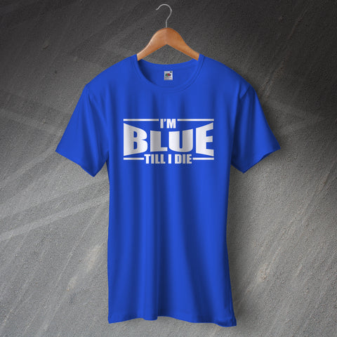 Chelsea Football T-Shirt I'm Blue Till i Die