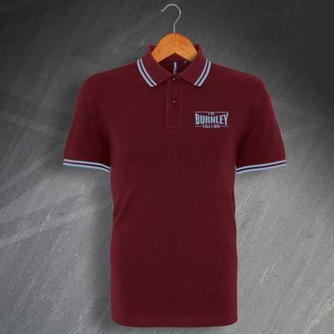 Burnley Football Polo Shirt Embroidered Tipped I'm Burnley Till I Die