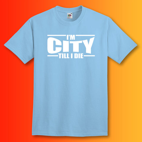 I'm City Till I Die Shirt