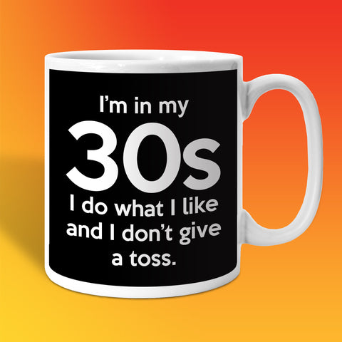In My 30s Coffee Mug with I Do What I Like & Don't Give a Toss Design