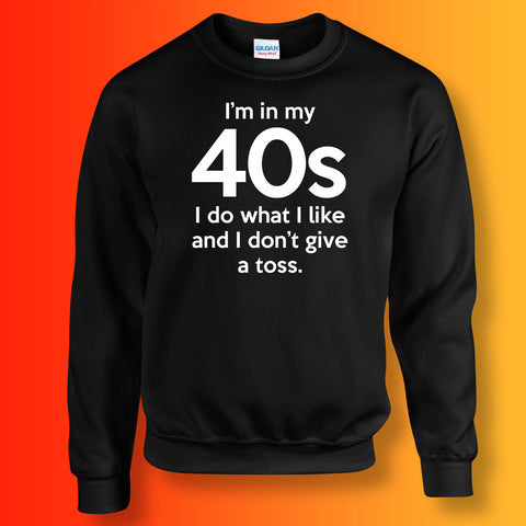 In My 40s Sweatshirt with I Do What I Like & Don't Give a Toss Design