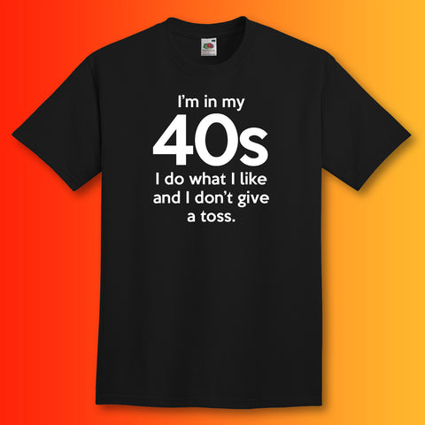 In My 40s T-Shirt with I Do What I Like & Don't Give a Toss Design