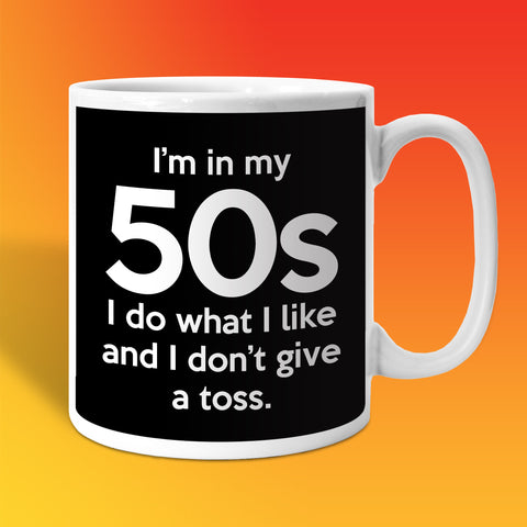 In My 50s Coffee Mug with I Do What I Like & Don't Give a Toss Design