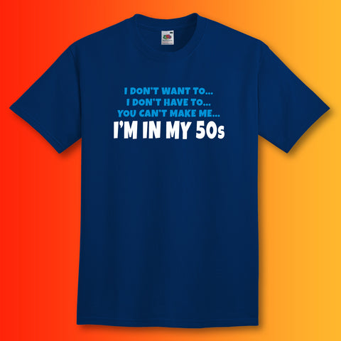 You Can't Make Me I'm In My 50s T-Shirt