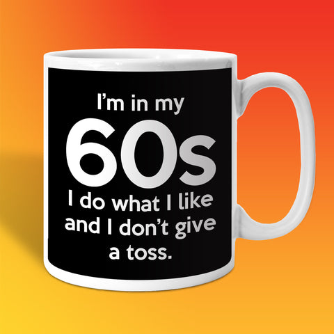 In My 60s Coffee Mug with I Do What I Like & Don't Give a Toss Design