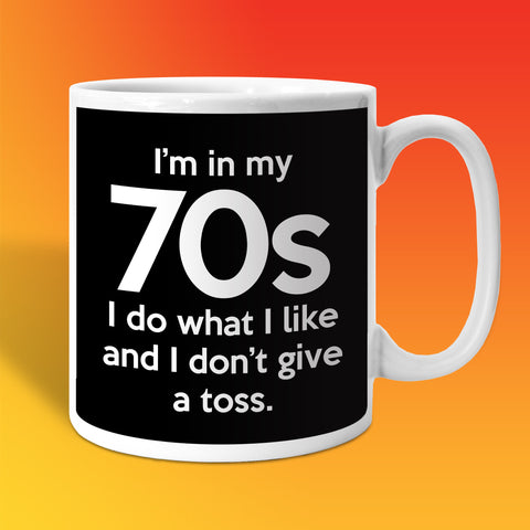 In My 70s Coffee Mug with I Do What I Like & Don't Give a Toss Design