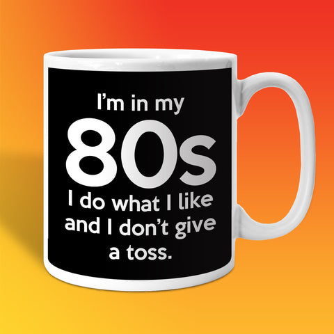 In My 80s Coffee Mug with I Do What I Like & Don't Give a Toss Design