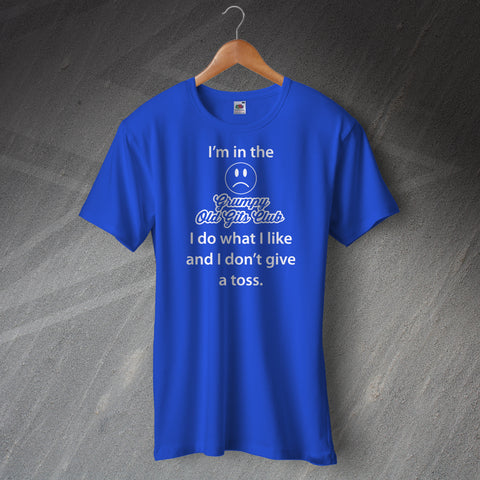 I'm in The Grumpy Old Gits Club I Do What I Like and I Don't Give a Toss T-Shirt