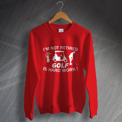 Golf Sweatshirt I'm Not Retired Golf is Hard Work