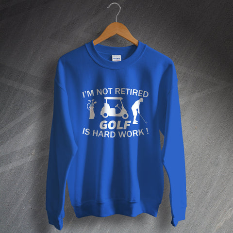 Retirement Sweatshirt I'm Not Retired Golf is Hard Work