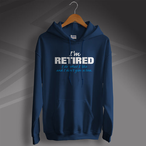 Retirement Hoodie I'm Retired I Do What I Like and I Don't Give a Toss