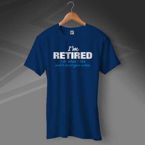 Retirement T-Shirt I'm Retired I Do What I Like and I Don't Give a Toss