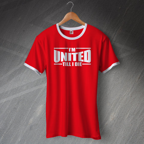 United Football Shirt Printed Ringer I'm United Till I Die
