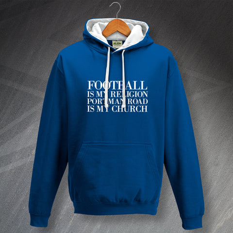 Ipswich Football Hoodie Contrast Football is My Religion Portman Road is My Church
