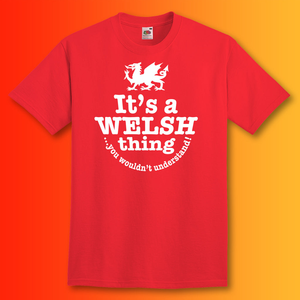 It's a Welsh Thing You Wouldn't Understand T-Shirt