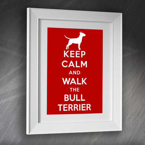 Bull Terrier Framed Print Keep Calm and Walk The Bull Terrier