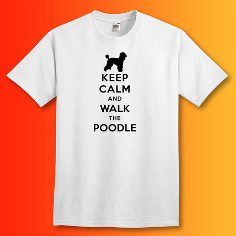 Keep Calm and Walk The Poodle T-Shirt White
