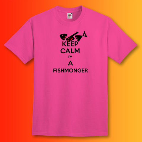 Keep Calm I'm a Fishmonger T-Shirt Fuchsia