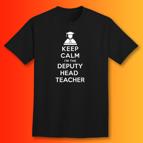 Keep Calm I'm the Deputy Head Teacher T-Shirt Black