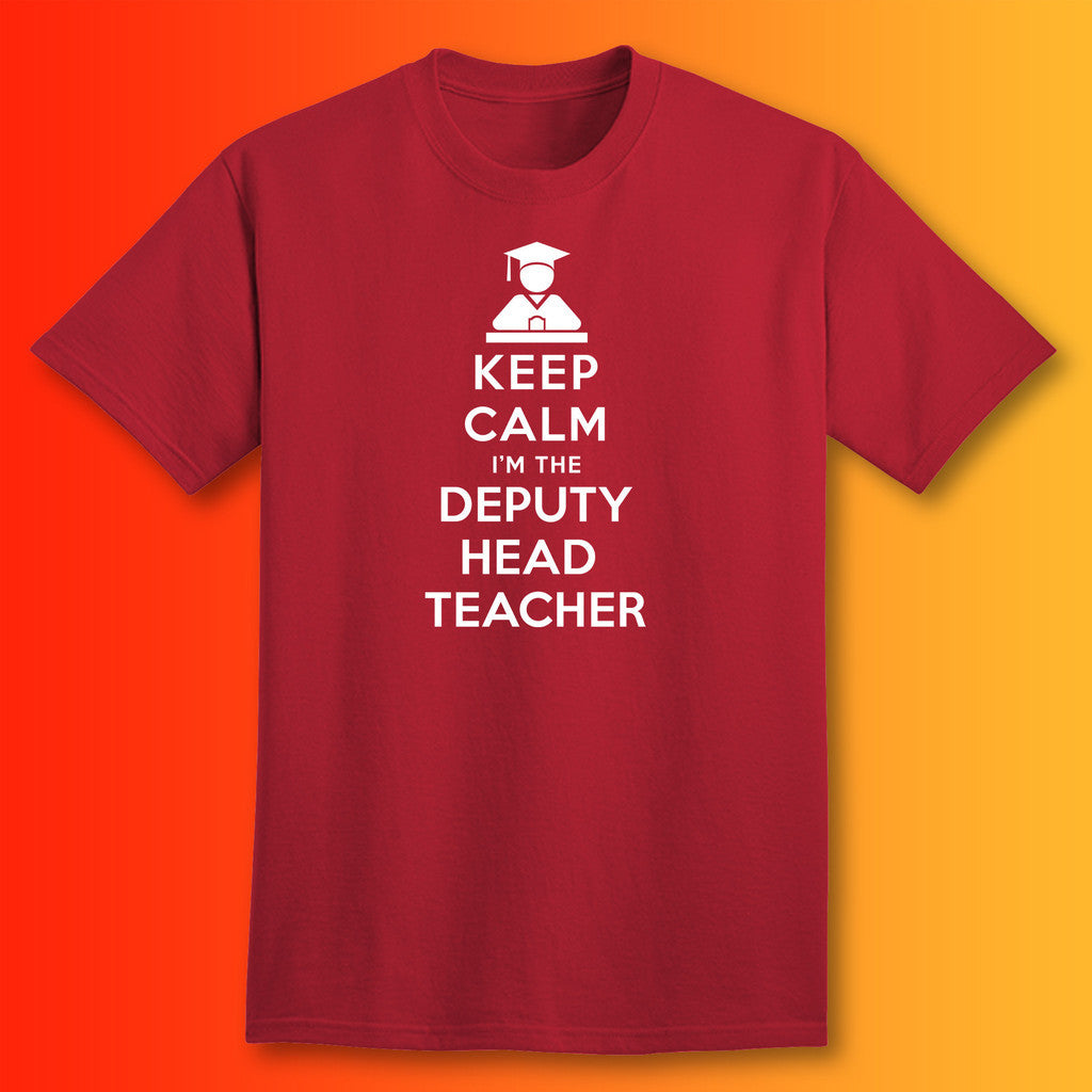 Keep Calm I'm the Deputy Head Teacher T-Shirt Brick Red