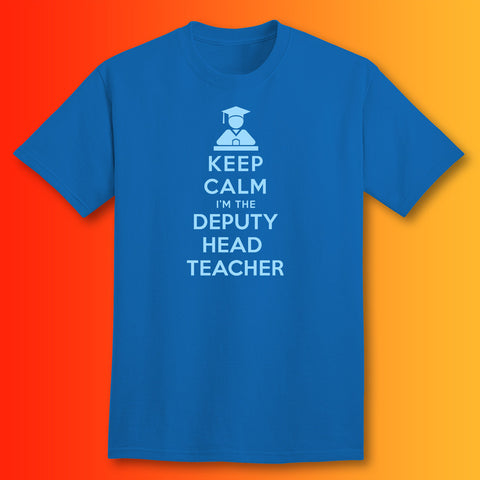 Keep Calm I'm the Deputy Head Teacher T-Shirt Royal Blue