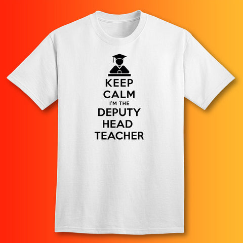 Keep Calm I'm the Deputy Head Teacher T-Shirt White