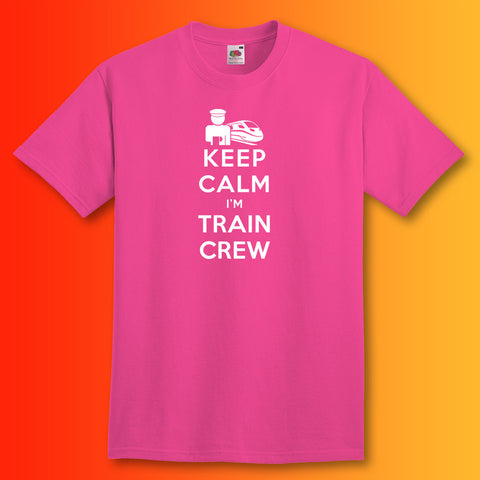 Keep Calm I'm Train Crew T-Shirt Fuchsia