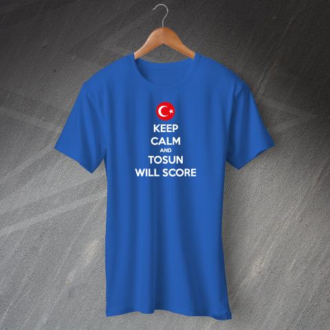 Keep Calm and Tosun Will Score Shirt