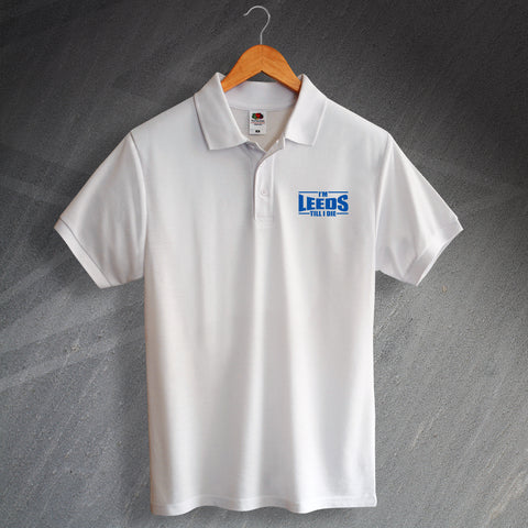 Leeds Polo Shirt Embroidered I'm Leeds Till I Die