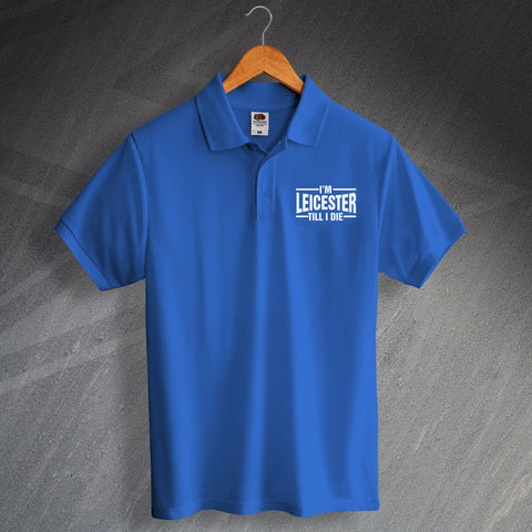Leicester Football Polo Shirt Embroidered I'm Leicester Till I Die