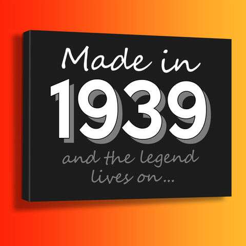 Made In 1939 and The Legend Lives On Canvas Print Black