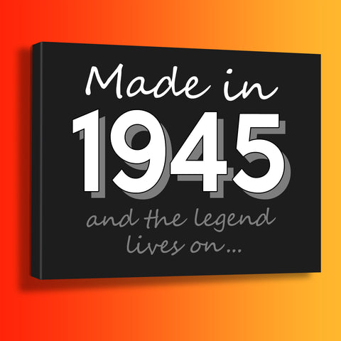 Made In 1945 and The Legend Lives On Canvas Print Black