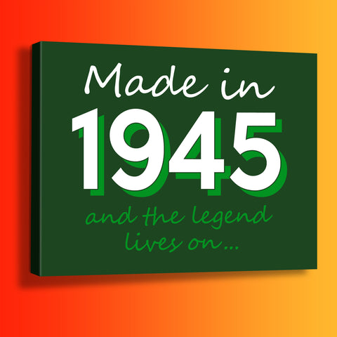 Made In 1945 and The Legend Lives On Canvas Print Bottle Green