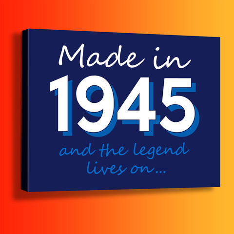 Made In 1945 and The Legend Lives On Canvas Print