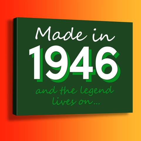 Made In 1946 and The Legend Lives On Canvas Print Bottle Green