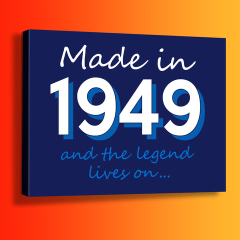 Made In 1949 and The Legend Lives On Canvas Print