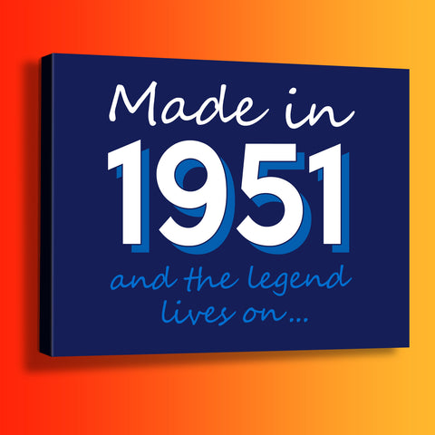 Made In 1951 and The Legend Lives On Canvas Print